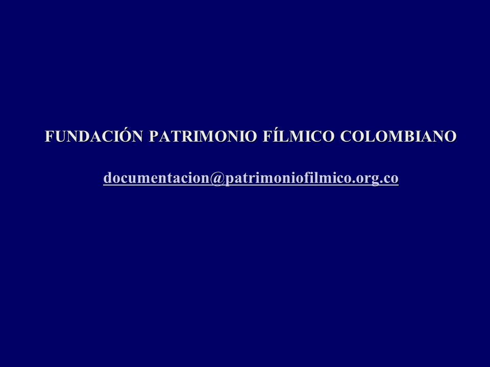 FUNDACIÓN PATRIMONIO FÍLMICO COLOMBIANO documentacion@patrimoniofilmico.org.co