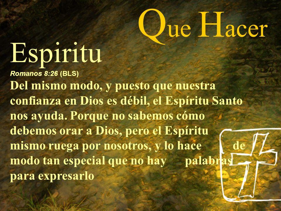 Que Hacer Espiritu. Romanos 8:26 (BLS)