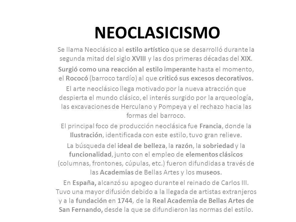 NEOCLASICISMO Se llama Neoclásico al estilo artístico que se desarrolló durante la segunda mitad del siglo XVIII y las dos primeras décadas del XIX.
