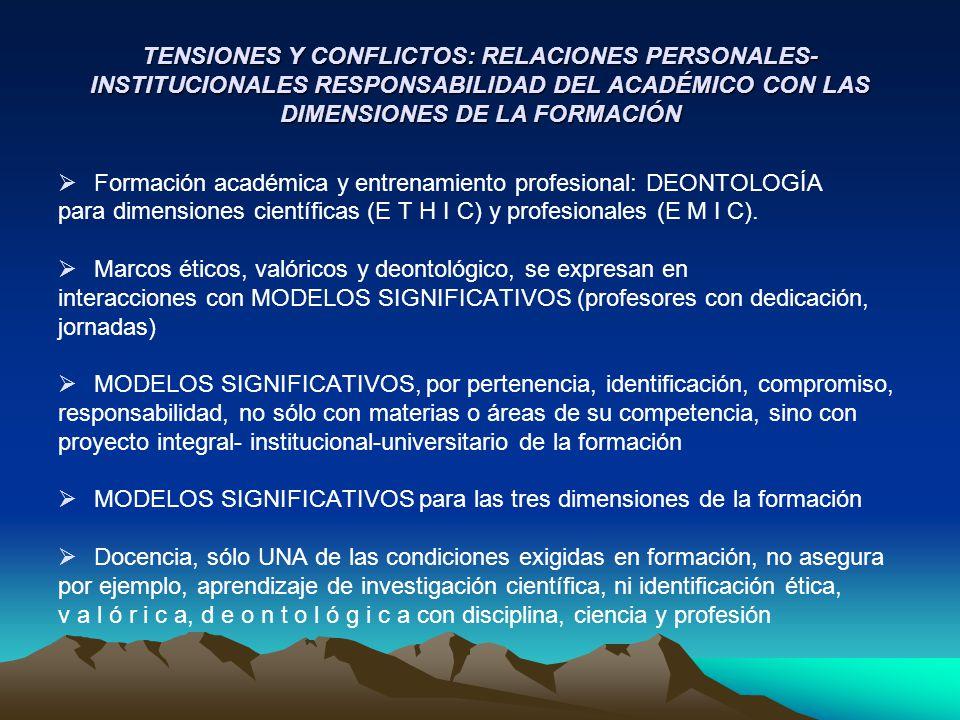 TENSIONES Y CONFLICTOS: RELACIONES PERSONALES-INSTITUCIONALES RESPONSABILIDAD DEL ACADÉMICO CON LAS DIMENSIONES DE LA FORMACIÓN