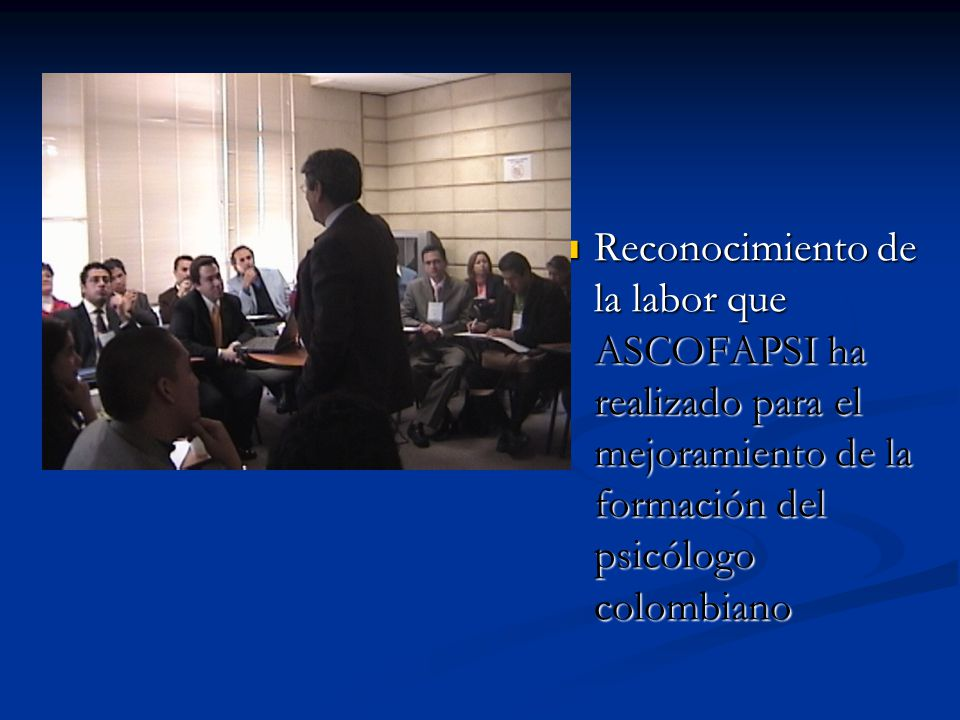 Reconocimiento de la labor que ASCOFAPSI ha realizado para el mejoramiento de la formación del psicólogo colombiano