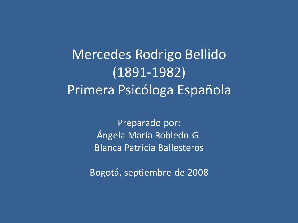 Mercedes Rodrigo Bellido (1891-1982) Primera Psicóloga Española Preparado por: Ángela María Robledo G.