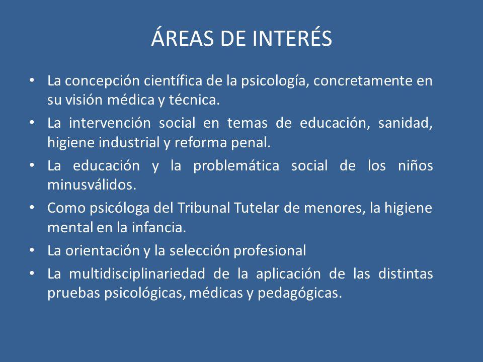 ÁREAS DE INTERÉS La concepción científica de la psicología, concretamente en su visión médica y técnica.