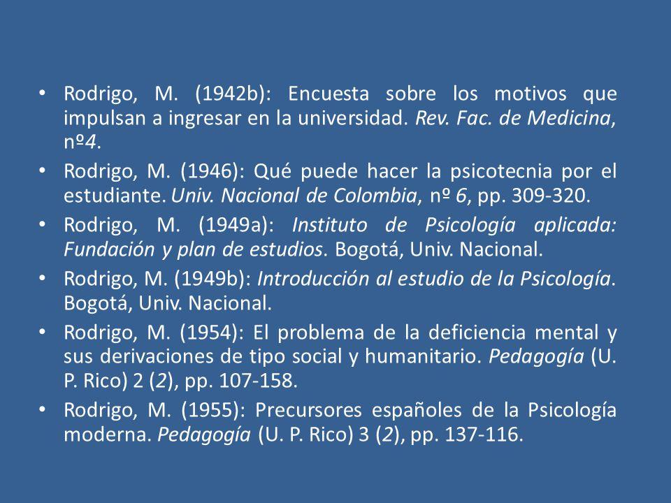 Rodrigo, M. (1942b): Encuesta sobre los motivos que impulsan a ingresar en la universidad. Rev. Fac. de Medicina, nº4.