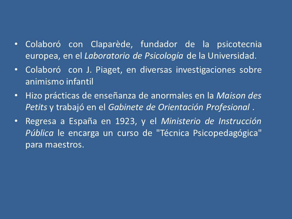 Colaboró con Claparède, fundador de la psicotecnia europea, en el Laboratorio de Psicología de la Universidad.