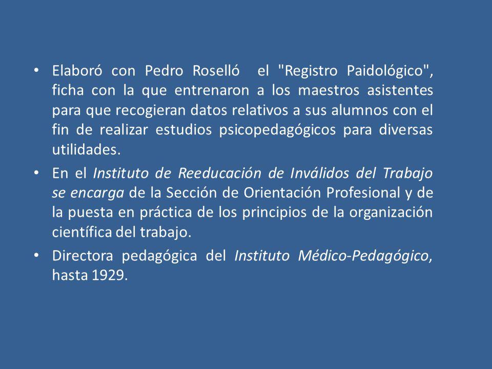 Elaboró con Pedro Roselló el Registro Paidológico , ficha con la que entrenaron a los maestros asistentes para que recogieran datos relativos a sus alumnos con el fin de realizar estudios psicopedagógicos para diversas utilidades.