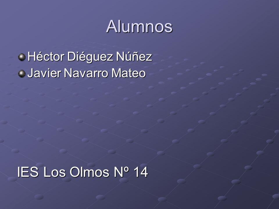 Alumnos Héctor Diéguez Núñez Javier Navarro Mateo IES Los Olmos Nº 14