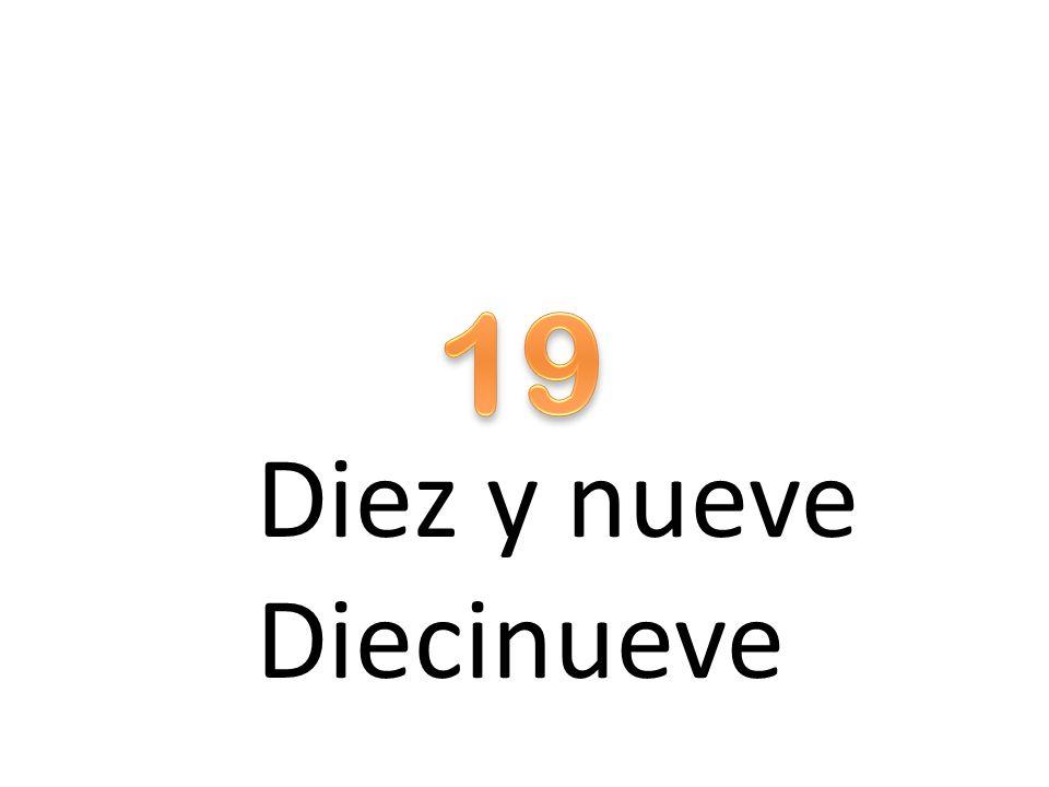 19 Diez y nueve Diecinueve