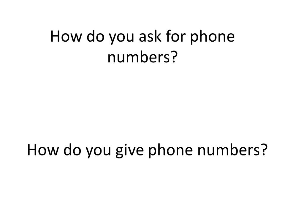 How do you ask for phone numbers