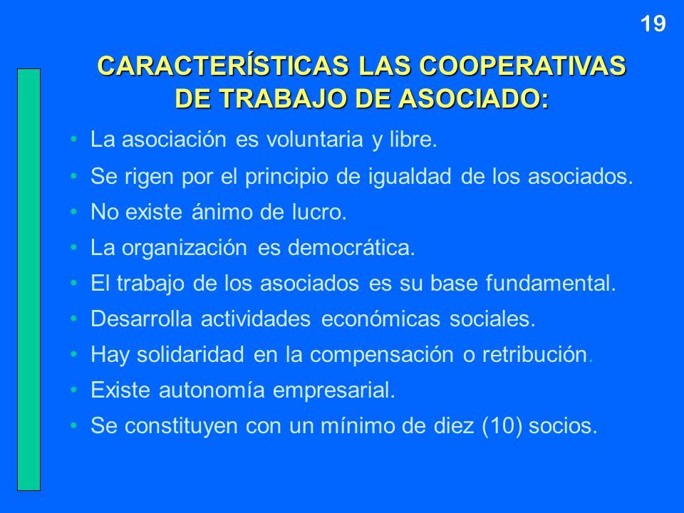 CARACTERÍSTICAS LAS COOPERATIVAS DE TRABAJO DE ASOCIADO: