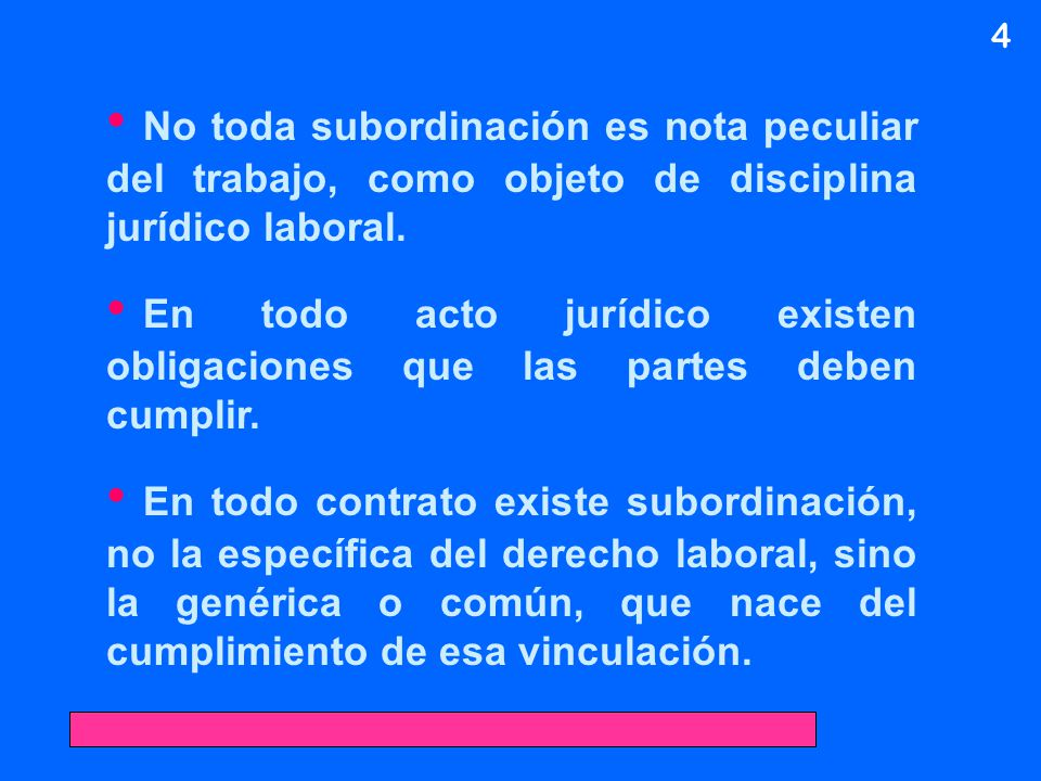 4 No toda subordinación es nota peculiar del trabajo, como objeto de disciplina jurídico laboral.