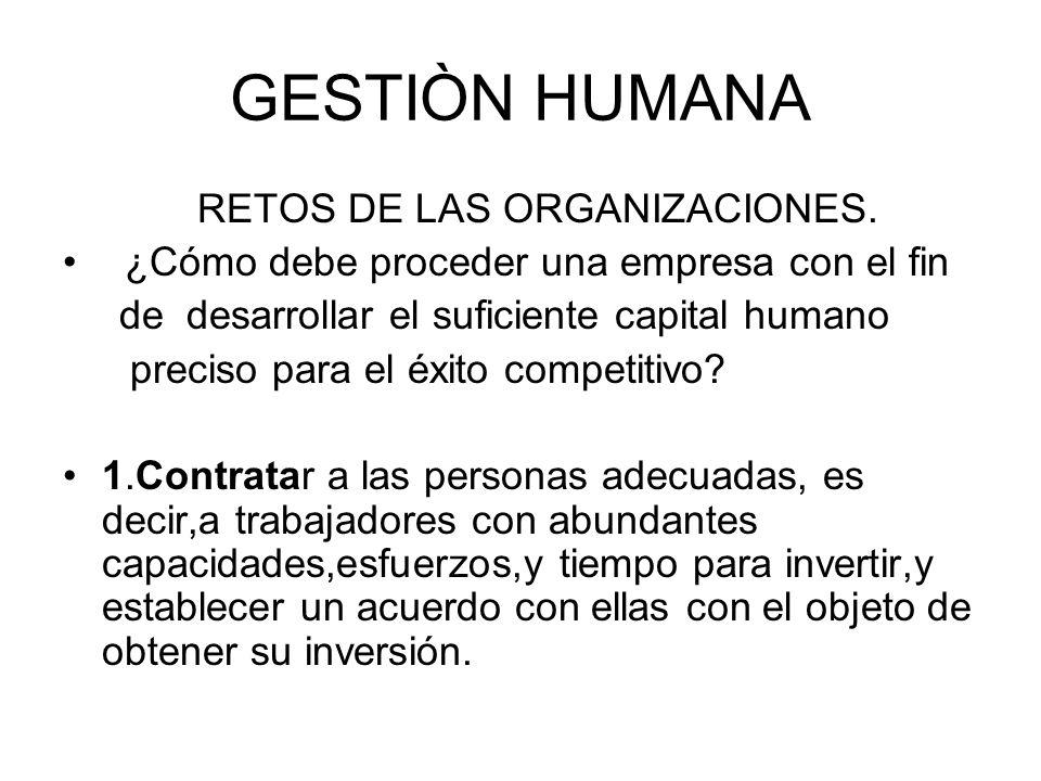 GESTIÒN HUMANA RETOS DE LAS ORGANIZACIONES.
