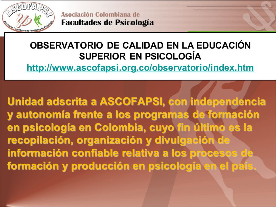 OBSERVATORIO DE CALIDAD EN LA EDUCACIÓN SUPERIOR EN PSICOLOGÍA http://www.ascofapsi.org.co/observatorio/index.htm
