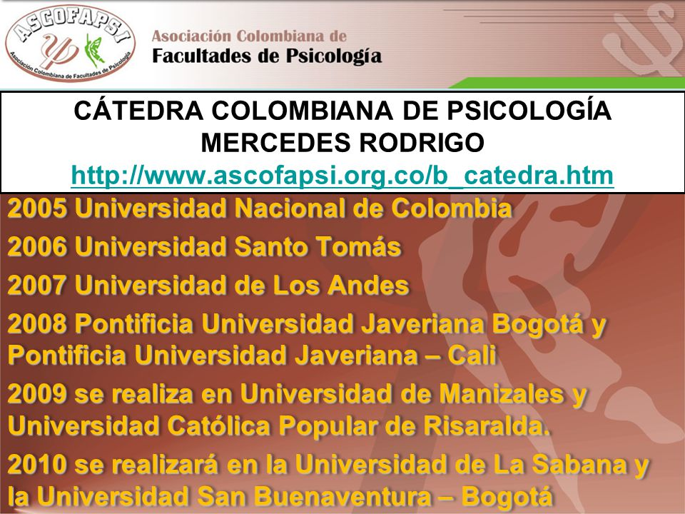 CÁTEDRA COLOMBIANA DE PSICOLOGÍA MERCEDES RODRIGO http://www.ascofapsi.org.co/b_catedra.htm