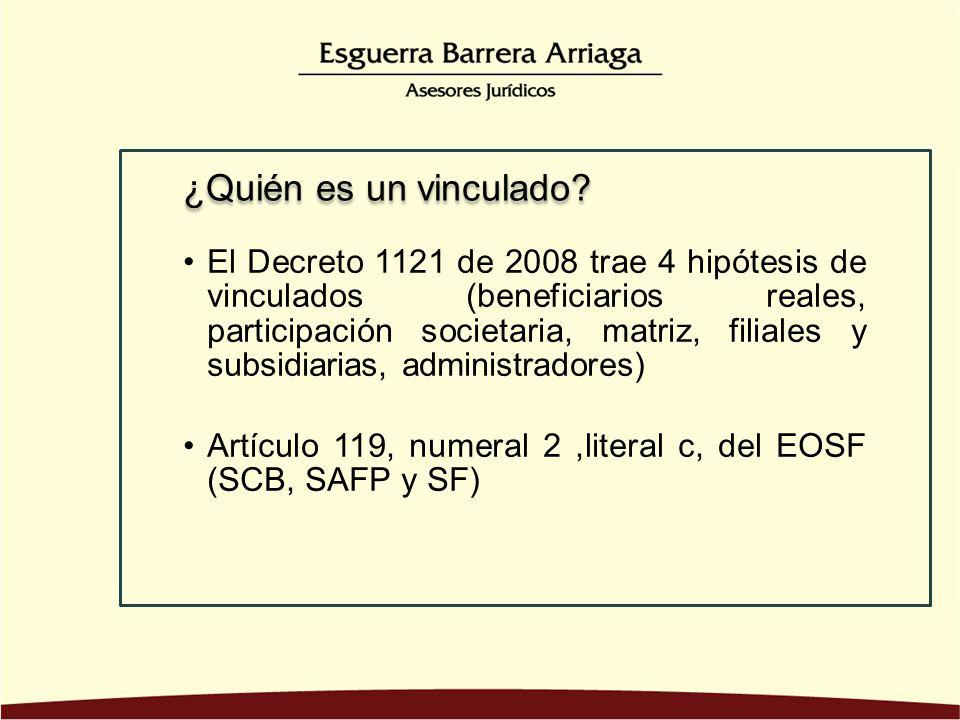 El Decreto 1121 de 2008 trae 4 hipótesis de vinculados (beneficiarios reales, participación societaria, matriz, filiales y subsidiarias, administradores)