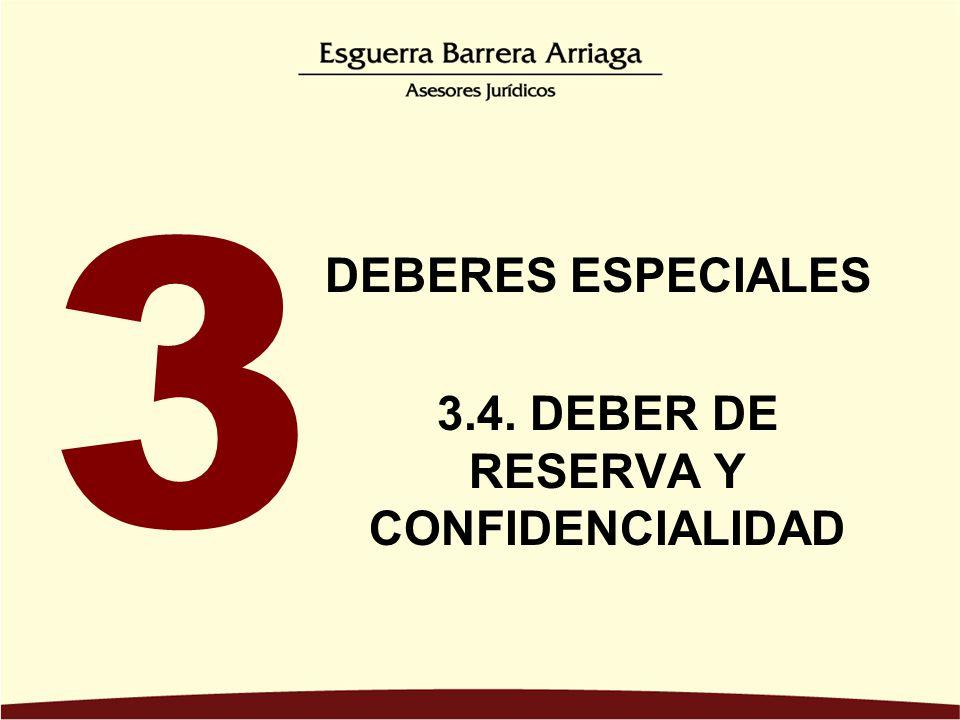 3.4. DEBER DE RESERVA Y CONFIDENCIALIDAD