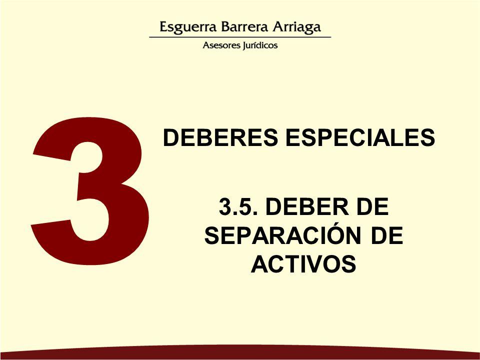 3.5. DEBER DE SEPARACIÓN DE ACTIVOS