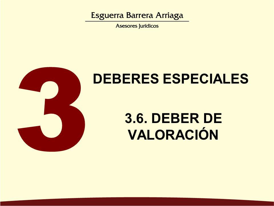3 DEBERES ESPECIALES 3.6. DEBER DE VALORACIÓN