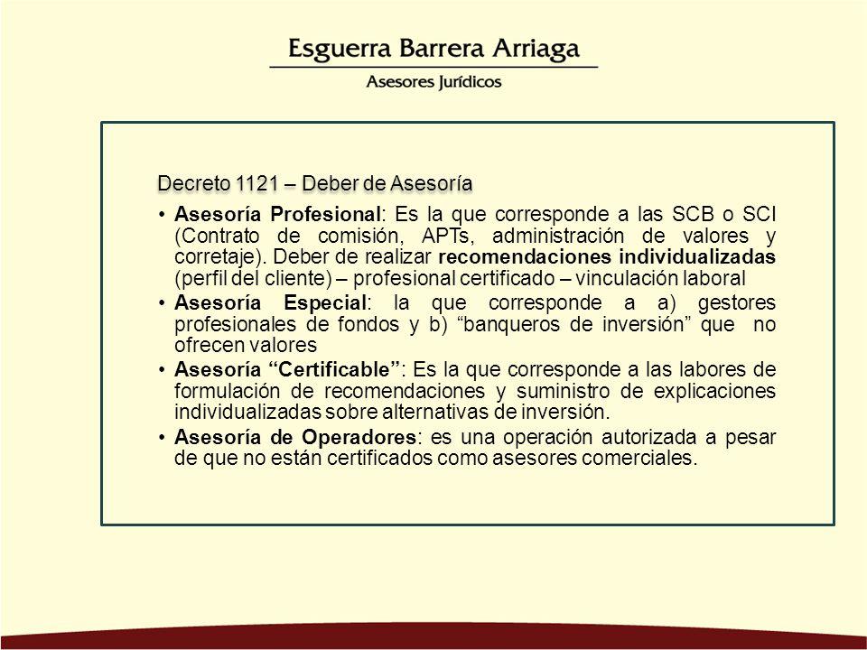 Asesoría Profesional: Es la que corresponde a las SCB o SCI (Contrato de comisión, APTs, administración de valores y corretaje). Deber de realizar recomendaciones individualizadas (perfil del cliente) – profesional certificado – vinculación laboral