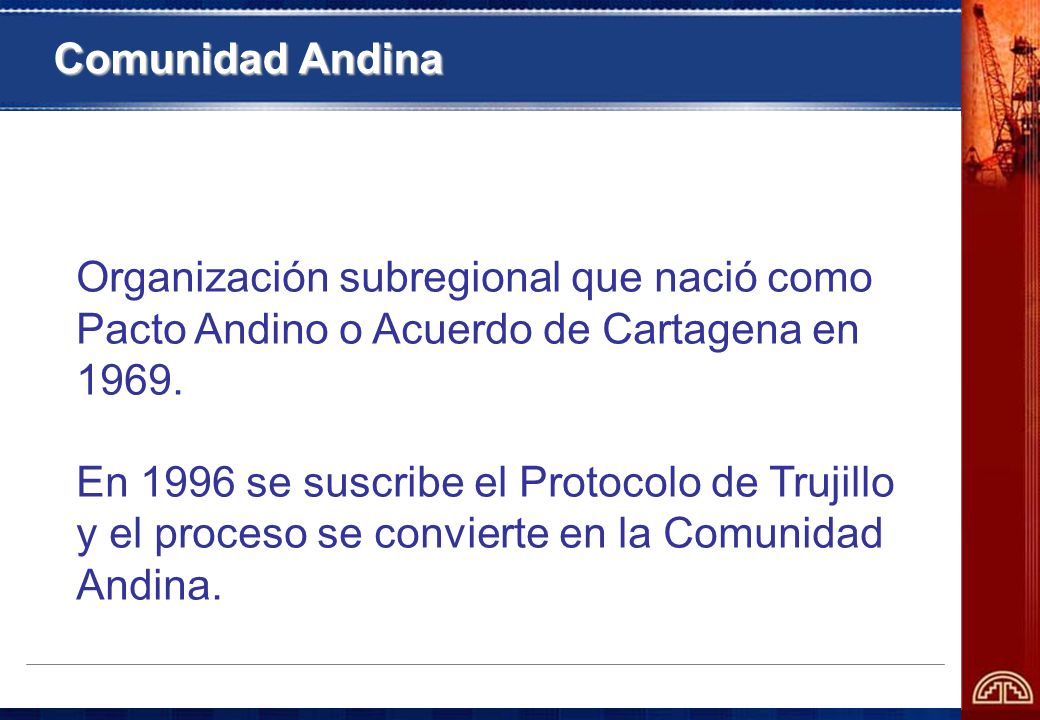 Comunidad Andina Introducción. Organización subregional que nació como Pacto Andino o Acuerdo de Cartagena en 1969.