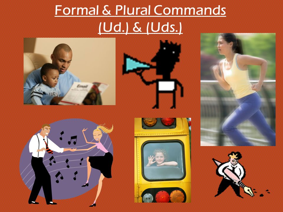 Formal & Plural Commands (Ud.) & (Uds.)