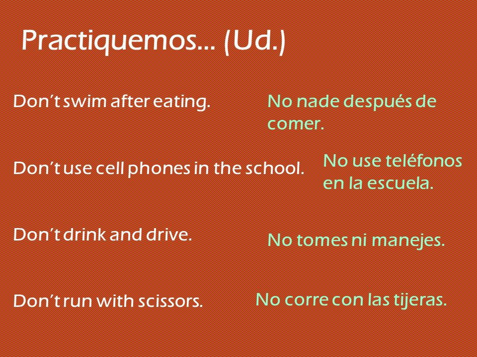 Practiquemos… (Ud.) Don't swim after eating.