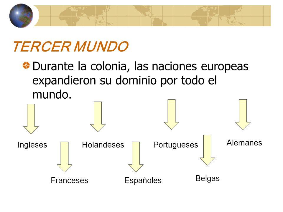 TERCER MUNDO Durante la colonia, las naciones europeas expandieron su dominio por todo el mundo. Alemanes.