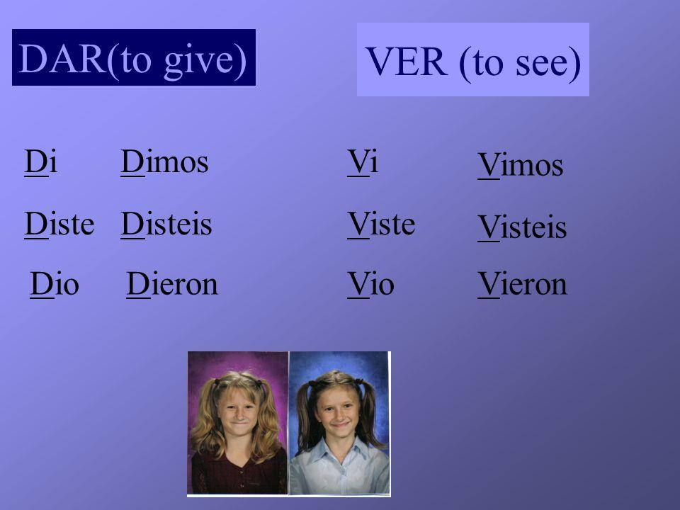 DAR(to give) VER (to see) Di Dimos Vi Vimos Diste Disteis Viste