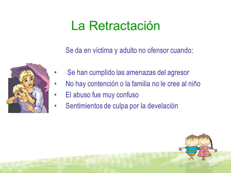 La Retractación Se da en víctima y adulto no ofensor cuando:
