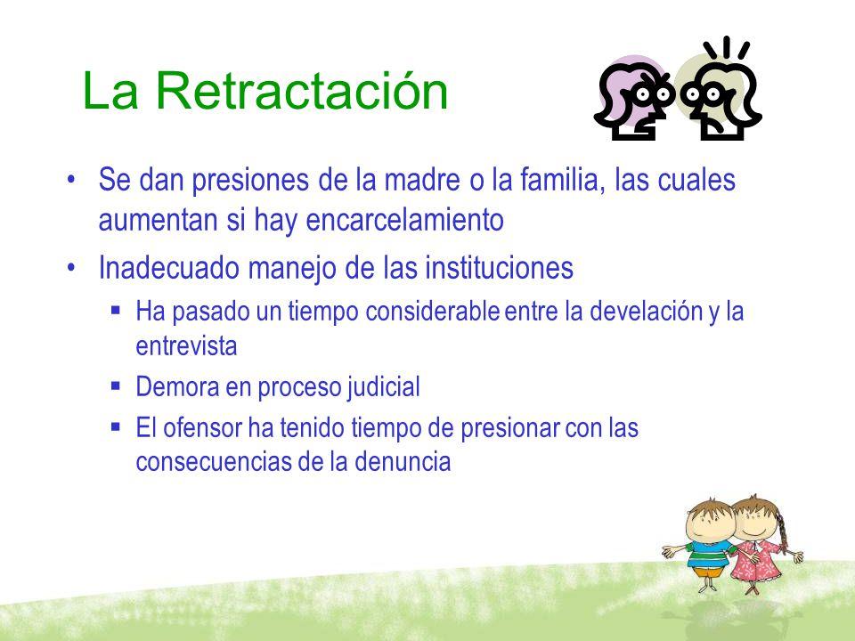 La Retractación Se dan presiones de la madre o la familia, las cuales aumentan si hay encarcelamiento.