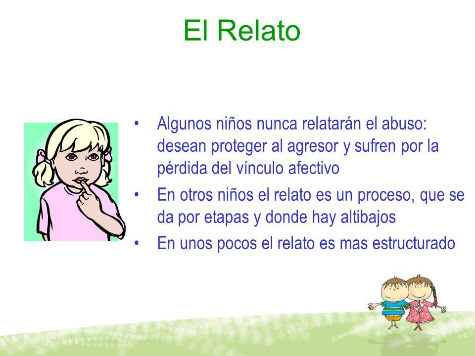 El Relato Algunos niños nunca relatarán el abuso: desean proteger al agresor y sufren por la pérdida del vínculo afectivo.