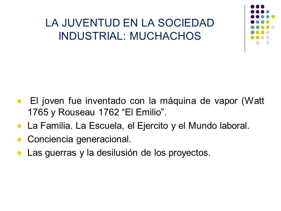 LA JUVENTUD EN LA SOCIEDAD INDUSTRIAL: MUCHACHOS