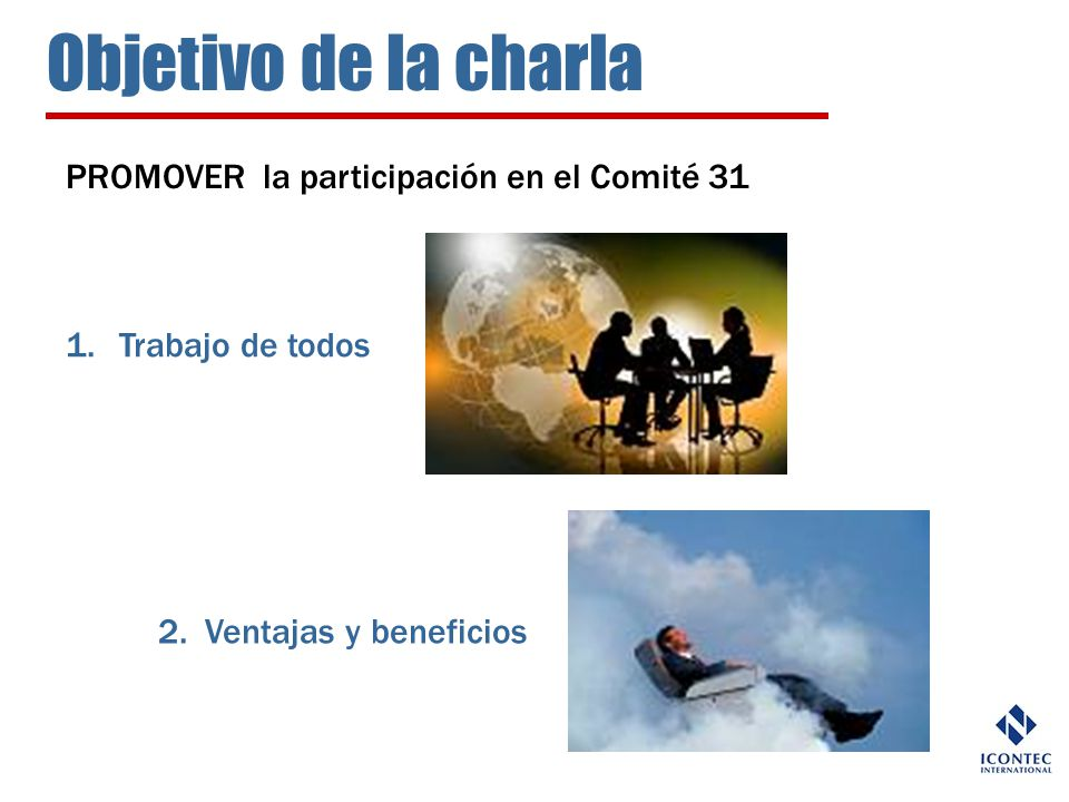 Objetivo de la charla PROMOVER la participación en el Comité 31