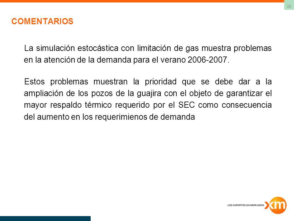 COMENTARIOS La simulación estocástica con limitación de gas muestra problemas en la atención de la demanda para el verano 2006-2007.