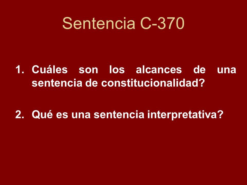 Sentencia C-370 Cuáles son los alcances de una sentencia de constitucionalidad.
