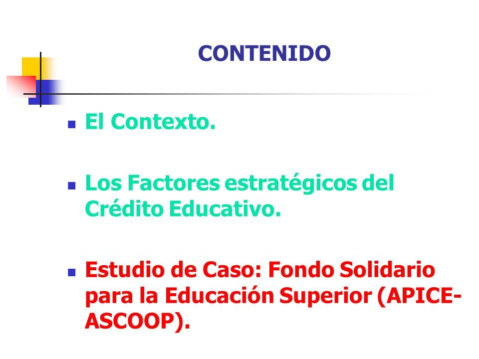 CONTENIDO El Contexto. Los Factores estratégicos del Crédito Educativo.