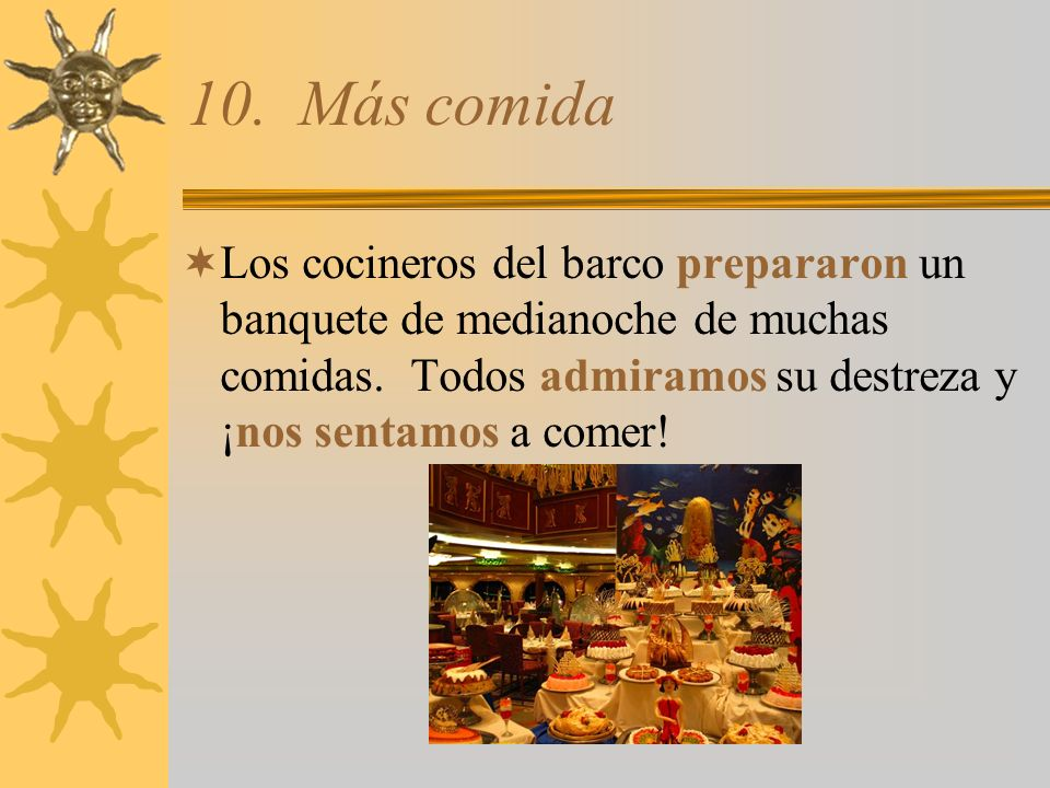 10. Más comida Los cocineros del barco prepararon un banquete de medianoche de muchas comidas.
