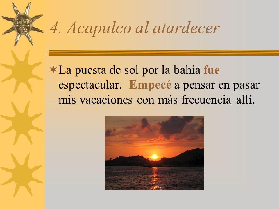 4. Acapulco al atardecer La puesta de sol por la bahía fue espectacular.