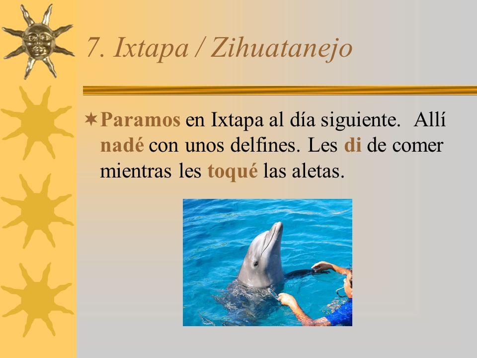 7. Ixtapa / Zihuatanejo Paramos en Ixtapa al día siguiente.