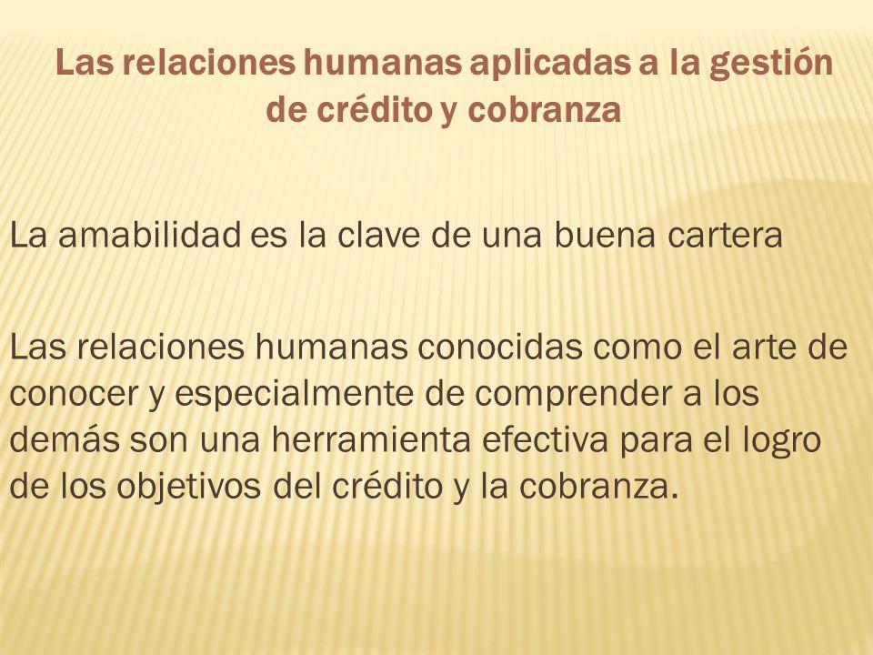 Las relaciones humanas aplicadas a la gestión de crédito y cobranza
