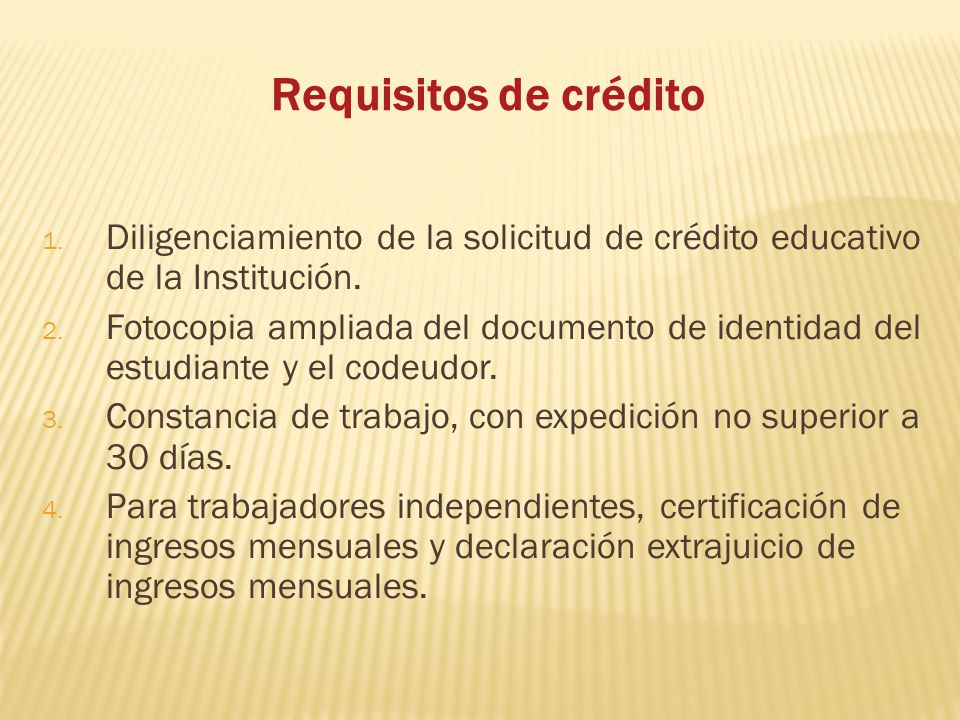 Requisitos de crédito Diligenciamiento de la solicitud de crédito educativo de la Institución.