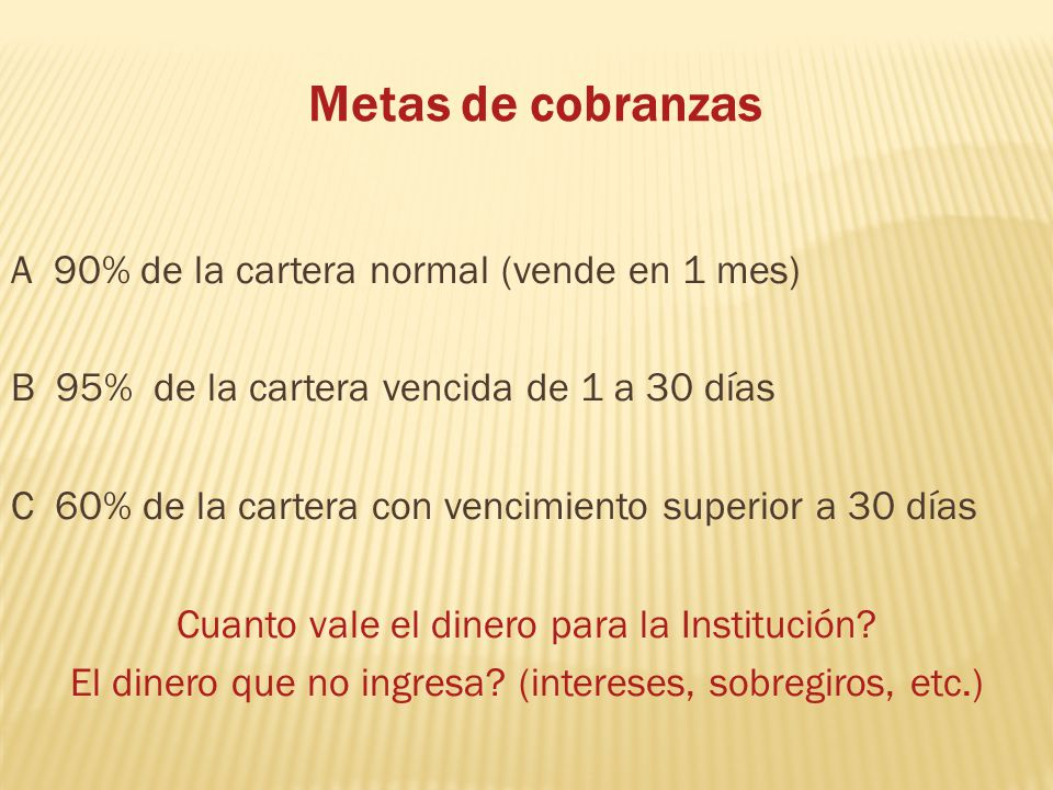 Metas de cobranzas A 90% de la cartera normal (vende en 1 mes)