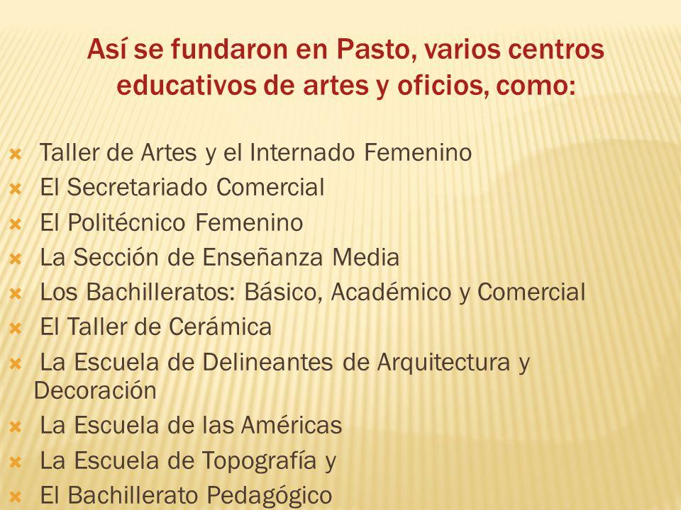 Así se fundaron en Pasto, varios centros educativos de artes y oficios, como: