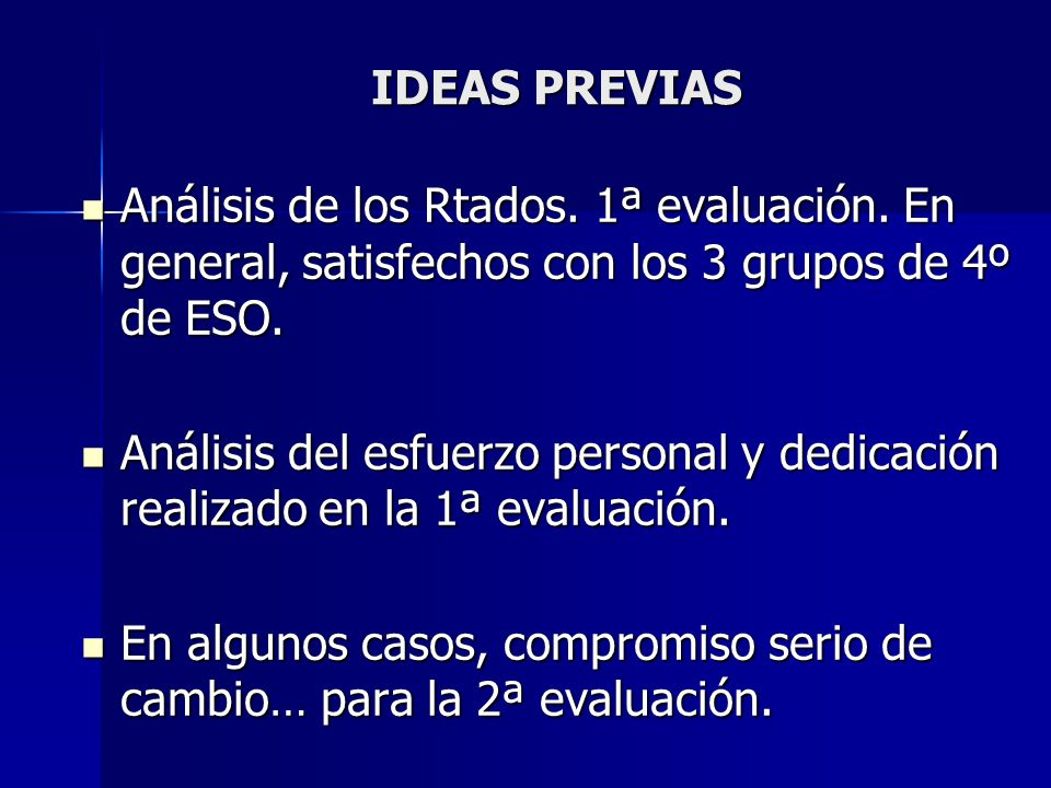IDEAS PREVIAS Análisis de los Rtados. 1ª evaluación. En general, satisfechos con los 3 grupos de 4º de ESO.
