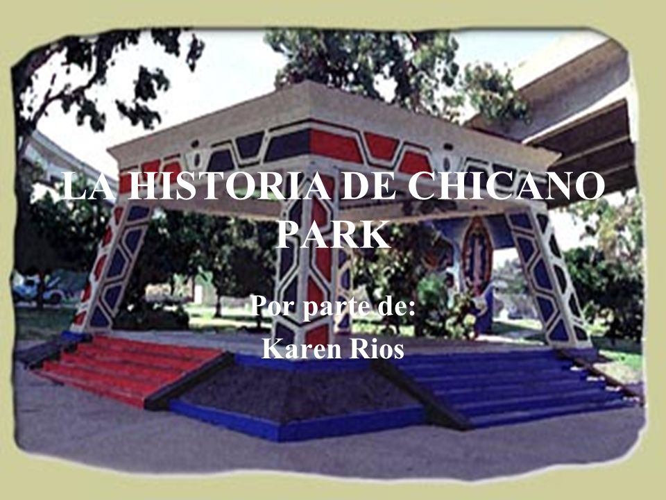 LA HISTORIA DE CHICANO PARK