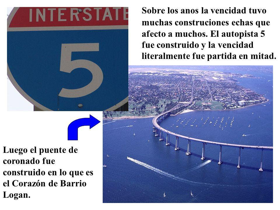 Sobre los anos la vencidad tuvo muchas construciones echas que afecto a muchos. El autopista 5 fue construido y la vencidad literalmente fue partida en mitad.