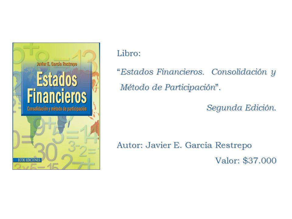 Libro: Estados Financieros. Consolidación y Método de Participación . Segunda Edición. Autor: Javier E. García Restrepo.