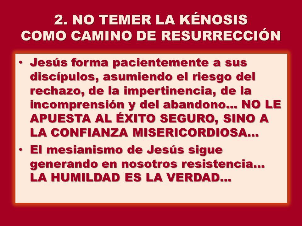 2. NO TEMER LA KÉNOSIS COMO CAMINO DE RESURRECCIÓN