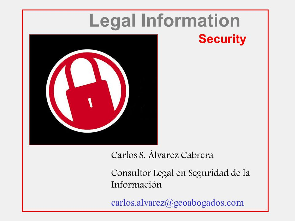 Legal Information Security Carlos S. Álvarez Cabrera