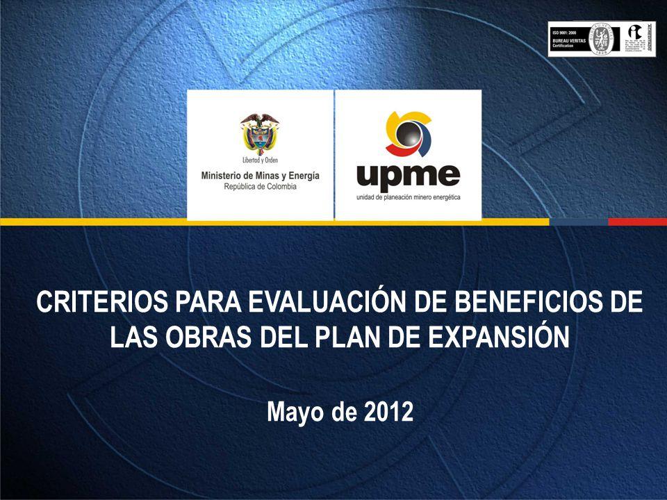 CRITERIOS PARA EVALUACIÓN DE BENEFICIOS DE LAS OBRAS DEL PLAN DE EXPANSIÓN Mayo de 2012